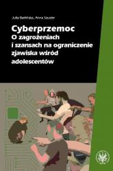 Cyberprzemoc O zagrożeniach i szansach na ograniczanie zjawiska wśród adolescentów - Barlińska Julia, Szuster Anna | mała okładka