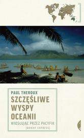 Szczęśliwe wyspy Oceanii Wiosłując przez Pacyfik - Paul Theroux | mała okładka