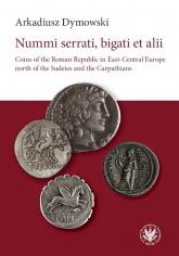 Nummi serrati, bigati et alii Coins of the Roman Republic in East-Central Europe - Arkadiusz Dymowski | mała okładka