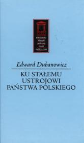 Ku stałemu ustrojowi państwa polskiego - Edward Dubanowicz | mała okładka
