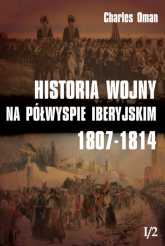 Historia wojny na Półwyspie Iberyjskim 1807-1814 Tom 1 - Charles Oman | mała okładka