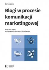 Blogi w procesie komunikacji marketingowej - Gregor Bogdan, Kaczorowska-Spychalska Dominik   mała okładka