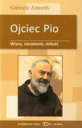 Ojciec Pio Wiara cierpienie miłość - Gabriele Amorth | mała okładka