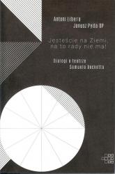 Jesteście na Ziemi, na to rady nie ma! Dialogi o teatrze Samuela Becketta - Libera Antoni, Pyda Janusz | mała okładka