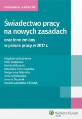 Świadectwo pracy na nowych zasadach oraz inne zmiany w prawie pracy w 2017 r - Kostrzewa Magdalena, Kostrzewa Piotr, Milczar | mała okładka
