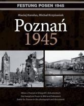 Poznań 1945 Bitwa o Poznań w fotografii i dokumentach. Wydanie polsko - niemiecko - angielskie - Karalus Maciej, Krzyżaniak Michał | mała okładka