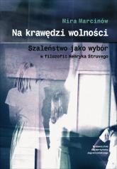 Na krawędzi wolności Szaleństwo jako wybór w filozofii Henryka Struvego - Mira Marcinów | mała okładka
