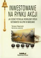 Inwestowanie na rynku akcji Jak ocenić potencjał rozwojowy spółek notowanych na GPW w Warszawie - Nawrocki Tomasz, Jabłoński Bartłomiej   mała okładka