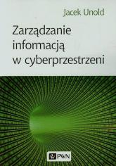 Zarządzanie informacją w cyberprzestrzeni - Jacek Unold   mała okładka