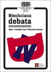 Niechciana debata Spór o książki Jana Tomasza Grossa - Magdalena Nowicka-Franczak | mała okładka