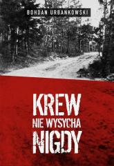 Krew nie wysycha nigdy - Bohdan Urbankowski | mała okładka