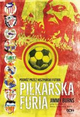 Piłkarska furia Podróż przez hiszpański futbol - Jimmy Burns | mała okładka
