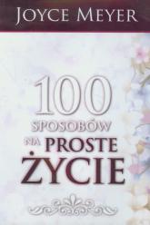 100 sposobów na proste życie - Joyce Meyer | mała okładka