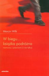 W biegu Książka podróżna rozmowy z pisarzami (i nie tylko) - Marcin Wilk | mała okładka