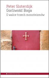 Gorliwość Boga O walce trzech monoteizmów - Peter Sloterdijk | mała okładka