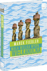 Mała wielka Wyspa Wielkanocna W poszukiwaniu rozwiązania jednej z najbardziej intrygujących zagadek świata - Marek Fiedler | mała okładka