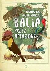 Balią przez Amazonkę - Dorota Sumińska | mała okładka