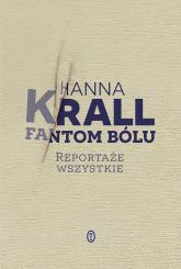 Fantom bólu Reportaże wszystkie - Hanna Krall | mała okładka