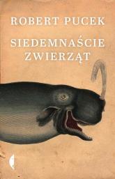 Siedemnaście zwierząt - Robert Pucek   mała okładka