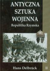 Antyczna sztuka wojenna Tom 2 Republika Rzymska - Hans Delbruck | mała okładka