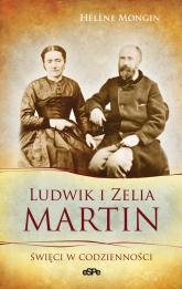 Ludwik i Zelia Martin Święci w codzienności - Helene Mongin | mała okładka