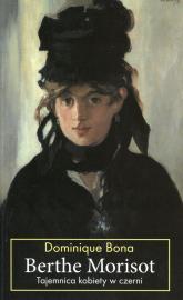 Berthe Morisot Tajemnica kobiety w czerni - Dominique Bona | mała okładka