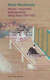Muzyka i muzyczność prozy japońskiej okresu Heian (794-1192) - Marta Wesołowska   mała okładka