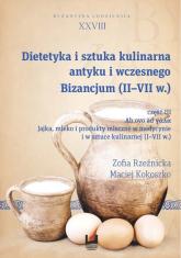 Dietetyka i sztuka kulinarna antyku i wczesnego Bizancjum (II-VII w.) Byzantina Lodziensia XXVIII, Cz. III. Jajka mleko i produkty mleczne w medycynie i w sztuce kulinarnej (I-VII w.) - Rzeźnicka Zofia, Kokoszko Maciej | mała okładka