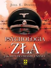 Psychologia zła Jak Hitler omamił umysły - Domsdale Joel E. | mała okładka