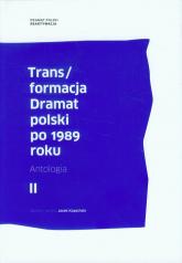 Trans/formacja Dramat polski po 1989 roku Tom 2 Antologia -    mała okładka