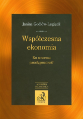 Współczesna ekonomia Ku nowemu paradygmatowi ? - Janina Godłów-Legiędź | mała okładka