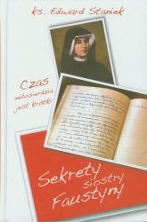 Sekrety siostry Faustyny Czas miłosierdzia jest krótki - Edward Staniek | mała okładka