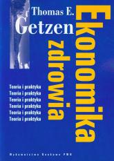 Ekonomika zdrowia Teoria i praktyka - Getzen Thomas E. | mała okładka