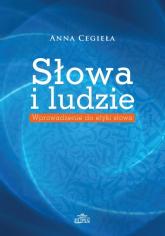 Słowa i ludzie Wprowadzenie do etyki słowa - Anna Cegieła | mała okładka