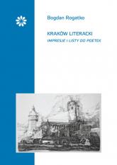 Kraków literacki Impresje i listy do poetek - Bogdan Rogatko | mała okładka
