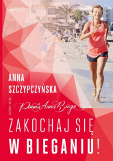 Zakochaj się w bieganiu! - Anna Szczypczyńska | mała okładka