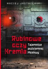Rubinowe oczy Kremla Tajemnice podziemnej Moskwy - Maciej Jastrzębski | mała okładka