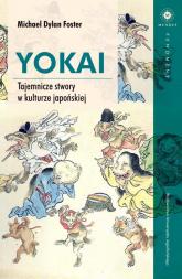 Yokai Tajemnicze stwory w kulturze japońskiej - Foster Michael Dylan | mała okładka