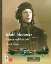 Witold Urbanowicz legenda polskich skrzydeł - Wojciech Ktajewski | mała okładka