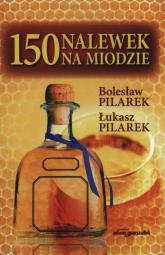 150 nalewek na miodzie - Pilarek Bolesław, Pilarek Łuka   mała okładka