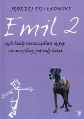 Emil 2 czyli kiedy nieszczęśliwe są psy nieszczęśliwy jest cały świat - Jędrzej Fijałkowski   mała okładka