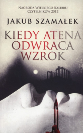 Kiedy Atena odwraca wzrok - Jakub Szamałek | mała okładka