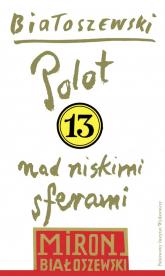 Utwory zebrane Tom 13 Polot nad niskimi sferami - Miron Białoszewski | mała okładka