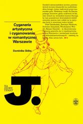 Cyganeria artystyczna i cyganowanie w romantycznej Warszawie - Dominika Skiba | mała okładka