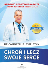 Chroń i lecz swoje serce Naukowo udowodniona dieta, która wydłuży Twoje życie - Caldwell B., Esselstyn Jr   mała okładka