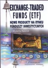 Exchange Traded Funds (ETF) Nowe produkty na rynku funduszy inwestycyjnych - Wioletta Nawrot | mała okładka
