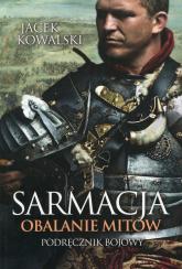 Sarmacja Obalanie mitów Podręcnzik bojowy - Jacek Kowalski | mała okładka