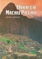 Odkrycie Machu Picchu - Jacek Walczak | mała okładka