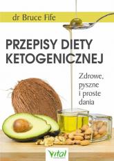 Przepisy diety ketogenicznej Zdrowe, pyszne i proste dania - Fife  Bruce | mała okładka