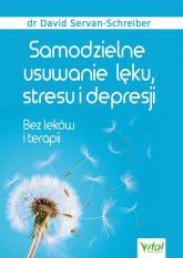 Samodzielne usuwanie lęku, stresu i depresji Bez leków i terapii - David Servan-Schreiber | mała okładka